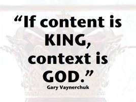 Content is king, Context is God